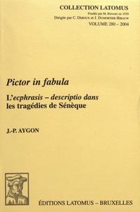 Jean-Pierre Aygon - Pictor in fabula - L'ecphrasis - descriptio dans les tragédies de Sénèque.