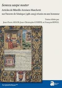 Jean-Pierre Aygon et Jean-Christophe Courtil - Seneca saepe noster - Articles de Mireille Armisen-Marchetti sur l'oeuvre de Sénèque (1981-2013) réunis en son honneur.