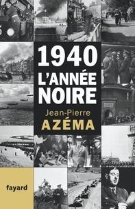 Jean-Pierre Azéma - 1940, l'année noire - De la débandade au trauma.