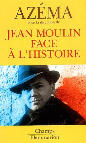 Jean-Pierre Azéma et François Bédarida - Jean Moulin face à l'histoire.
