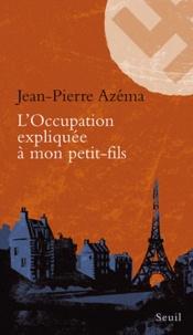 Jean-Pierre Azéma - L'Occupation expliquée à mon petit-fils.