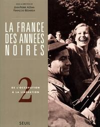 Jean-Pierre Azéma et François Bédarida - La France des années noires - Tome 2, De l'occupation à la libération.