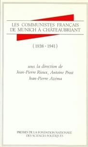 Jean-Pierre Azéma et Antoine Prost - Les Communistes français de Munich à Châteaubriant - 1938-1941.