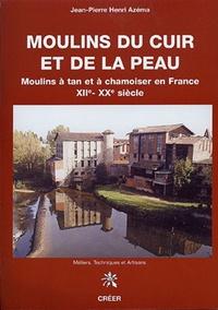 Jean-Pierre Azéma - Moulins du cuir et de la peau moulins a tan et à chamoiser en France.