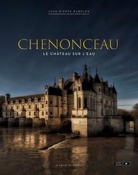 Jean-Pierre Babelon - Chenonceau - Le château sur l eau.