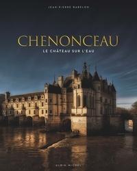 Jean-Pierre Babelon - Chenonceau - Le château sur l'eau.