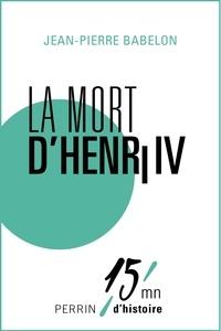 Jean-Pierre Babelon - La mort d'Henri IV.