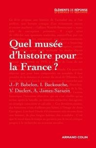 Jean-Pierre Babelon et Isabelle Backouche - Quel musée d'histoire pour la France ?.