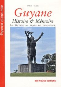Guyane : histoire & mémoire - La Guyane au temps de lesclavage, discours, pratiques et représentations.pdf