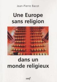 Jean-Pierre Bacot - Une Europe sans religion dans un monde religieux.