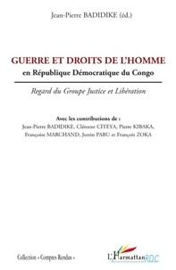 Jean-Pierre Badidike - Guerre et droits de l'homme en République Démocratique du Congo - Regard du Groupe Justice et Libération.