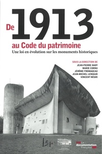 Jean-Pierre Bady et Marie Cornu - De 1913 au Code du patrimoine - Une loi en évolution sur les monuments historiques.