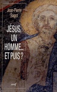 Jean-Pierre Bagot - Jésus, un homme... et puis ?.
