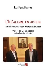 Jean-Pierre Balduyck - L'Idéalisme en action - Entretiens avec Jean-François Roussel.