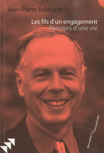 Jean-Pierre Balduyck - Les fils d'un engagement - Parcours d'une vie.