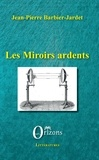 Jean-Pierre Barbier-Jardet - Les miroirs ardents.