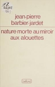 Jean-Pierre Barbier - Nature morte au miroir aux alouettes.