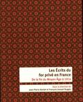 Jean-Pierre Bardet et François-Joseph Ruggiu - Les écrits du for privé en France - De la fin du Moyen Age à 1914.