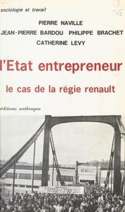 Jean-Pierre Bardou et Philippe Brachet - L'État entrepreneur - Le cas de la régie Renault : une enquête sur les fonctions sociales du secteur public industriel en France.