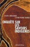 Jean-Pierre Barou et Sylvie Crossman - Enquête sur les savoirs indigènes.