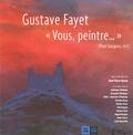"Jean-Pierre Barou - Gustave Fayet - ""Vous, Peintre...""."