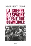 Jean-Pierre Barou - La guerre d'Espagne ne fait que commencer.