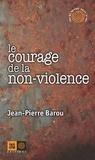 Jean-Pierre Barou - Le Courage de la non-violence.