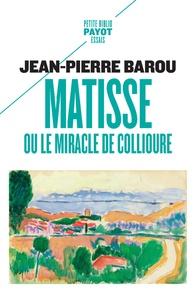 Jean-Pierre Barou - Matisse ou le miracle de Collioure.