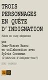 Jean-Pierre Barou et Sylvie Crossman - Trois personnages en quête d'indignation - Pièce en cinq séquences. Etat premier.