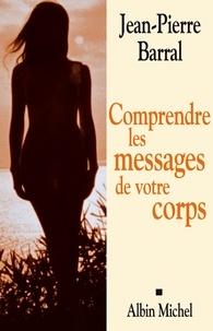 Jean-Pierre Barral et Jean-Pierre Barral - Comprendre les messages de votre corps.