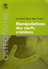 Jean-Pierre Barral et Alain Croibier - Manipulations des nerfs crâniens.