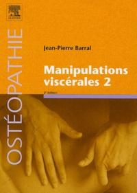 Jean-Pierre Barral - Manipulations viscérales 2 - Diagnostic différentiel médical et manuel des organes de l'abdomen.