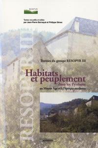 Jean-Pierre Barraqué et Philippe Sénac - Habitats et peuplement dans les Pyrénées au Moyen Age et à l'époque moderne - Travaux du groupe RESOPYR III.