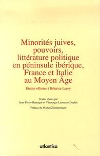 Jean-Pierre Barraqué et Véronique Lamazou-Duplan - Minorités juives, pouvoirs, littérature politique en péninsule ibérique, France et Italie au Moyen Age - Etudes offertes à Béatrice Leroy.