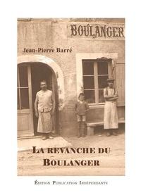 Jean-Pierre Barre - La vengeance du boulanger.