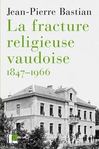 """Jean-Pierre Bastian - La fracture religieuse vaudoise, 1847-1966 - L'Eglise libre, """"la Môme"""" et la canton de Vaud."""