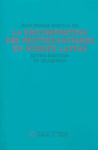 Jean-Pierre Bastian - Protestantismes en Europe latine - Entre émotion et tradition.