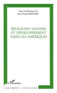 Jean-Pierre Bastian et Marion Aubrée - Religions, valeurs et développement dans les Amériques.