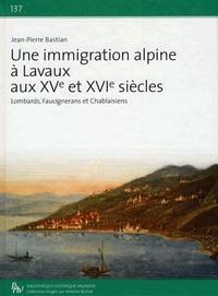 Jean-Pierre Bastian - Une immigration alpine à Lavaux aux XVe et XVIe siècles - Lombards, Faucignerans et Chablaisiens.