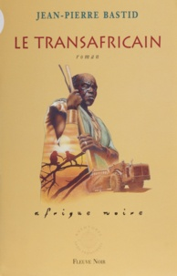 Jean-Pierre Bastid - Le transafricain.
