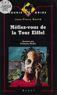 Jean-Pierre Bastid - Méfiez-vous de la tour Eiffel.