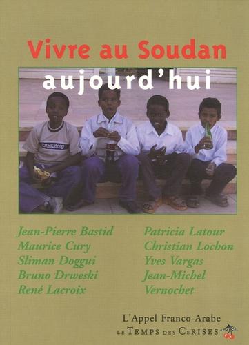 Jean-Pierre Bastid et Maurice Cury - Vivre au Soudan aujourd'hui.
