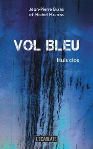 Jean-Pierre Bastid et Michel Martens - Vol bleu - Huis clos.