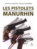 Jean-Pierre Bastié et Daniel Casanova - Les pistolets Manurhin - Pistolets automatiques, revolvers et fusils d'assaut.