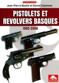 Jean-Pierre Bastié et Daniel Casanova - Pistolets et revolvers basques 1900-2000.