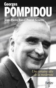 Jean-Pierre Bat et Pascal Geneste - Georges Pompidou - Une certaine idée de la modernité.