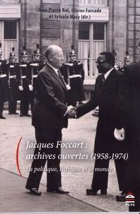 Jean-Pierre Bat et Olivier Forcade - Jacques Foccart : archives ouvertes (1958-1974) - La politique, l'Afrique et le monde.