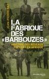 """Jean-Pierre Bat - La fabrique des """"barbouzes"""" - Histoire des réseaux Foccart en Afrique."""