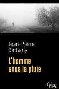 Jean-Pierre Bathany - L'homme sous la pluie.