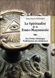 Jean-Pierre Bayard - La spiritualité de la franc-maçonnerie - De l'ordre initiatique traditionnel aux obédiences.